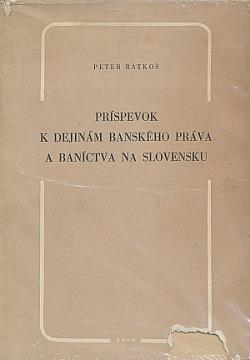 Príspevok k dejinám banského práva a baníctva na Slovensku