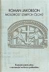 Roman Jakobson: Moudrost starých Čechů - Komentovaná edice s navazující exilovou polemikou