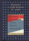 """Slavme slavně slávu Slávóv slavných"""": Slovanství a česká kultura 19. století"""