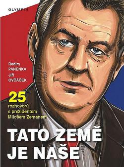 Tato země je naše – 25 rozhovorů s prezidentem Milošem Zemanem obálka knihy