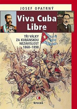 Viva Cuba Libre: Tři války za kubánskou nezávislost, 1868-1898 obálka knihy