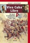 Viva Cuba Libre: Tři války za kubánskou nezávislost, 1868-1898