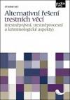 Alternativní řešení trestních věcí (trestněprávní, trestněprocesní a kriminologické aspekty) obálka knihy