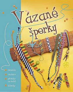 Vázané šperky - náramky * náušnice * přívěsky na mobil * obálka knihy