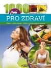 1000 tipů pro zdraví - Výživa * Léčivá příroda * Pohyb *