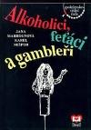 Alkoholici, feťáci a gambleři