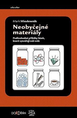 Neobyčejné materiály: Podivuhodné příběhy látek, které vytvářejí náš svět obálka knihy