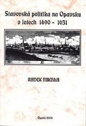 Stavovská politika na Opavsku v letech 1490 - 1631 obálka knihy