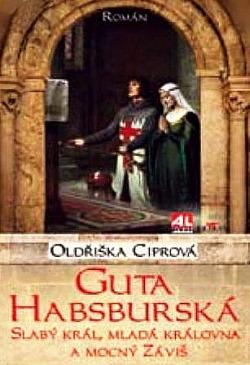Guta Habsburská - slabý král, mladá královna a mocný Záviš obálka knihy