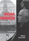 Michail Gorbačov - Uchránil Prahu od krveprolití?