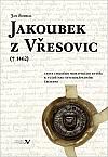 Jakoubek z Vřesovic († 1462). Cesta chudého moravského rytíře k vládě nad severozápadními Čechami