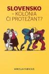 Slovensko - kolónia či protežant?