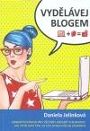 Vydělávej blogem : konkrétní návod pro všechny blogery a blogerky, jak vydělávat tím, co jste dosud dělali zadarmo