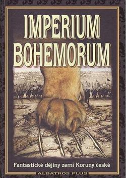 Imperium Bohemorum - Fantastické dějiny zemí Koruny české