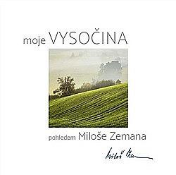 Moje Vysočina - pohledem Miloše Zemana obálka knihy