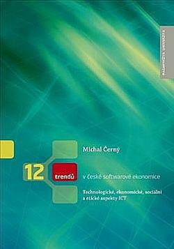12 trendů v české softwarové ekonomice: Technologické, ekonomické, sociální a etické aspekty ICT