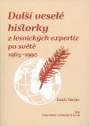 Další veselé historky z lesnických expertiz po světě 1965-1990