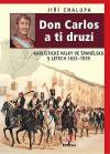 Don Carlos a ti druzí: Karlistické války ve Španělsku v letech 1833–1939