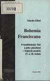 Bohemia Franciscana : františkánský řád a jeho působení v českých zemích 17. a 18. století