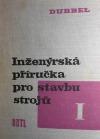 Inženýrská příručka pro stavbu strojů I.