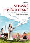 Strašné pověsti české - Hrdinné příběhy Bohemanů uprostřed Evropy (Od Keltů k Boleslavům)