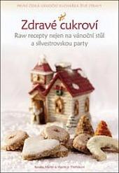Zdravé cukroví - Raw recepty nejen na vánoční stůl a silvestrovskou party obálka knihy