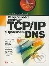 Velký průvodce protokoly TCP/IP a systémem DNS 5. aktualizované vydání bestselleru