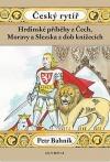 Český rytíř - Hrdinské příběhy z Čech, Moravy a Slezska z dob knížecích