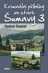 Kriminální příběhy zestaré Šumavy 3