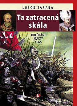 Ta zatracená skála: Obléhání Malty 1565