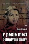 V pekle mezi ostnatými dráty - Zpověď muže, který přežil hrůzy čtyř koncentračních táborů