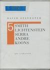 Pět rozhovorů : Smith, Lichtenstein, Serra, Andre, Koons