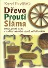 Dřevo, proutí, sláma v tradiční rukodělné výrobě na Podřevnicku