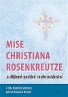 Mise Christiana Rosenkreutze a dějinné poslání rosikruciánství