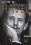 Náš Václav Havel 27 rozhovorů o kamarádovi, prezidentovi, disidentovi a šéfovi