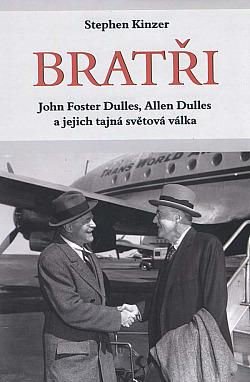 Bratři : John Foster Dulles, Allen Dulles a jejich tajná světová válka obálka knihy