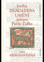 Kniha Dvacatera umění mistra Pavla Žídka: část přírodovědná obálka knihy