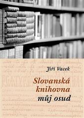 Slovanská knihovna – můj osud (mozaika vzpomínek) obálka knihy
