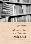 Slovanská knihovna – můj osud (mozaika vzpomínek)