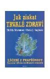 Jak získat trvalé zdraví - Léčení z prapřírody zázračné účinky rostlinných minerálů obálka knihy