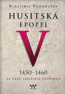 Husitská epopej V.: 1450–1460.  Za časů Ladislava Pohrobka obálka knihy