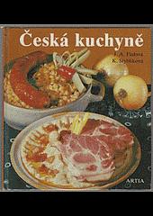 Česká kuchyně tradiční i dnešní, sváteční i všední obálka knihy