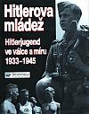 Hitlerova mládež: Hitlerjugend ve válce a míru 1933–1945