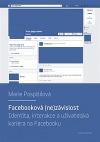 Facebooková (ne)závislost : Identita, interakce a uživatelská kariéra na Facebooku
