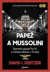 Papež a Mussolini - Tajemství papeže Pia XI. a vzestup fašismu v Evropě