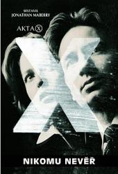 Akta X - Nikomu nevěř obálka knihy