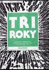 Tři roky (1) - Přehledy a dokumenty k československé politice v letech 1945 - 1948