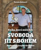 Kniha, která může být: Svoboda jít s Bohem. Rozhovory s Josefem Kordíkem.