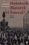 Socialisté na rozcestí: Habsburk, Masaryk či Šmeral?