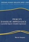 Principy divadelní improvizace : (v prostředí Zápasů v divadelní improvizaci)